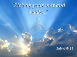 0514 John 511 Pick Up Your Mat And Walk Powerpoint Church Sermon
