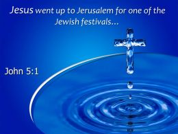 0514 John 51 Jesus Went Up To Jerusalem Powerpoint Church Sermon