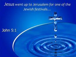 0514 John 51 Jesus Went Up To Jerusalem Powerpoint Church Sermon
