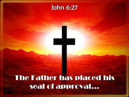 0514 John 627 The Father Has Placed His Seal Powerpoint Church Sermon