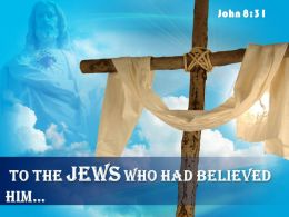 0514 John 831 To The Jews Who Had Believed Powerpoint Church Sermon