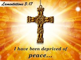 0514 Lamentations 317 I Have Been Deprived Of Peace Powerpoint Church Sermon