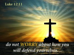 0514 Luke 1211 Do Not WORRY Powerpoint Church Sermon