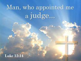 0514 Luke 1214 Man Who Appointed Me A Judge Powerpoint Church Sermon