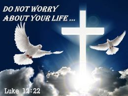0514 Luke 1222 Do not worry about your life PowerPoint Church Sermon