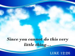 0514 Luke 1226 You cannot do this very little PowerPoint Church Sermon