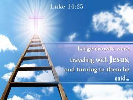 0514 Luke 1425 Large Crowds Were Traveling With Jesus Powerpoint Church Sermon