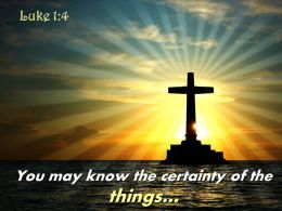 0514 Luke 14 You May Know The Certainty Of The Things PowerPoint Church Sermon