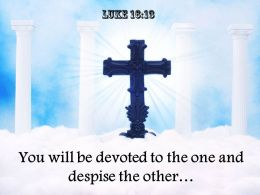 0514 Luke 1613 You Will Be Devoted Powerpoint Church Sermon