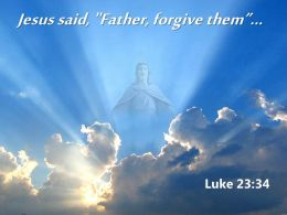 0514 Luke 2334 Jesus Said Father Forgive PowerPoint Church Sermon
