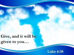 0514 Luke 638 Give And It Will Be Given Powerpoint Church Sermon