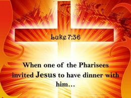 0514 Luke 736 When One Of The Pharisees Invited Powerpoint Church Sermon
