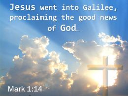 0514 Mark 114 Jesus Went Into Galilee Proclaiming Powerpoint Church Sermon