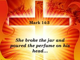 0514 Mark 143 She Broke The Jar And Poured Powerpoint Church Sermon