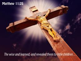0514 Matthew 1125 The Wise And Learned Power Powerpoint Church Sermon