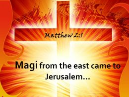 0514 Matthew 21 Magi From The East Came To Jerusalem Powerpoint Church Sermon