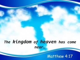 0514 Matthew 417 The kingdom of heaven PowerPoint Church Sermon