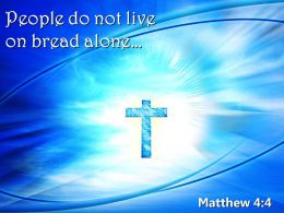 0514 Matthew 44 People Do Not Live On Bread Powerpoint Church Sermon