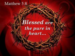 0514 Matthew 58 Blessed Are The Pure In Heart Powerpoint Church Sermon