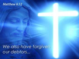 0514 Matthew 612 We Also Have Forgiven Powerpoint Church Sermon