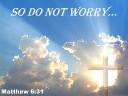 0514 Matthew 631 So do not worry PowerPoint Church Sermon