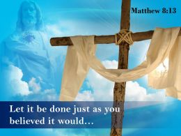 0514 Matthew 813 Let It Be Done Just PowerPoint Church Sermon