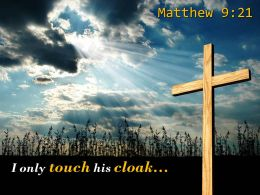 0514 Matthew 921 I Only Touch His Cloak PowerPoint Church Sermon