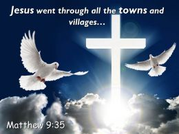 0514 Matthew 935 Jesus Went Through All The Towns PowerPoint Church Sermon