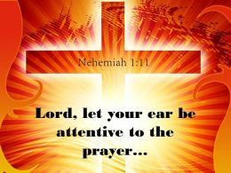 0514 Nehemiah 111 Lord Let Your Ear Be Attentive Power Powerpoint Church Sermon