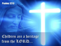 0514 Psalms 1273 Children Are A Heritage PowerPoint Church Sermon