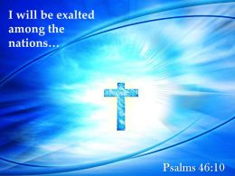 0514 Psalms 4610 I Will Be Exalted Among PowerPoint Church Sermon
