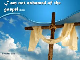 0514 Romans 116 I Am Not Ashamed Of The Gospel Powerpoint Church Sermon