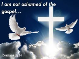 0514 Romans 116 I Am Not Ashamed Powerpoint Church Sermon