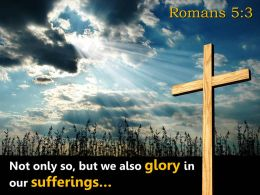 0514 Romans 53 We Also Glory In Our Sufferings Powerpoint Church Sermon