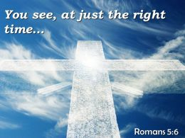 0514 Romans 56 You See At Just The Right PowerPoint Church Sermon