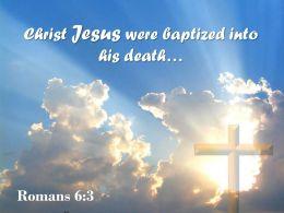 0514 Romans 63 Christ Jesus Were Baptized Powerpoint Church Sermon