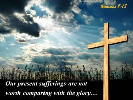 0514 Romans 818 Our Present Sufferings Are Not Worth Powerpoint Church Sermon