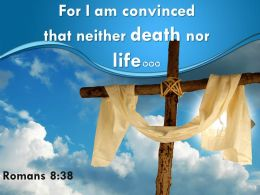 0514 Romans 838 That Neither Death Nor Life Powerpoint Church Sermon