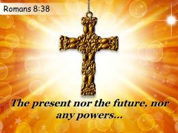 0514 Romans 838 The Present Nor The Future Powerpoint Church Sermon