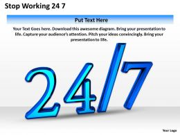 0514 Stop Working 24 7 Image Graphics For Powerpoint