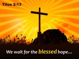 0514 Titus 213 We Wait For The Blessed Hope Powerpoint Church Sermon