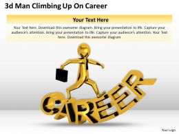 1013 3d Man Climbing Up On Career Ppt Graphics Icons Powerpoint