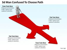 1013 3d Man Confused To Choose Path Ppt Graphics Icons Powerpoint