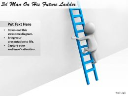 1113 3d Man On His Future Ladder Ppt Graphics Icons Powerpoint