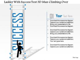 1214 Ladder With Success Text 3d Man Climbing Over PowerPoint Template
