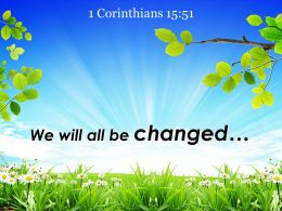 1 Corinthians 15 51 We Will All Be Changed Powerpoint Church Sermon