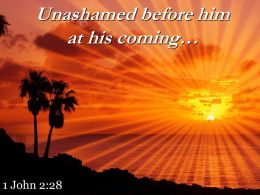 1 John 2 28 Unashamed Before Himat His Coming Powerpoint Church Sermon