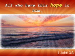 1 John 3 3 All who have this hope PowerPoint Church Sermon