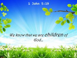 1 John 5 19 We Know That We Are Children Powerpoint Church Sermon