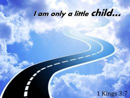 1 Kings 3 7 I Am Only A Little Child Powerpoint Church Sermon